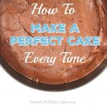 How To Make A Perfect Cake Every Time
