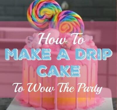 How to Make a Drip Cake To Wow The Party